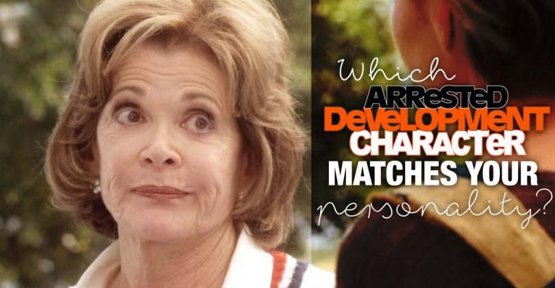 "Arrested Development Love Each Other: Which ""Arrested Development"" Character Matches Your"